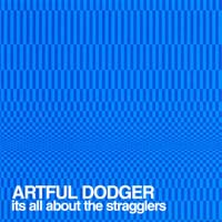Artful Dodger - It's All About the Stragglers